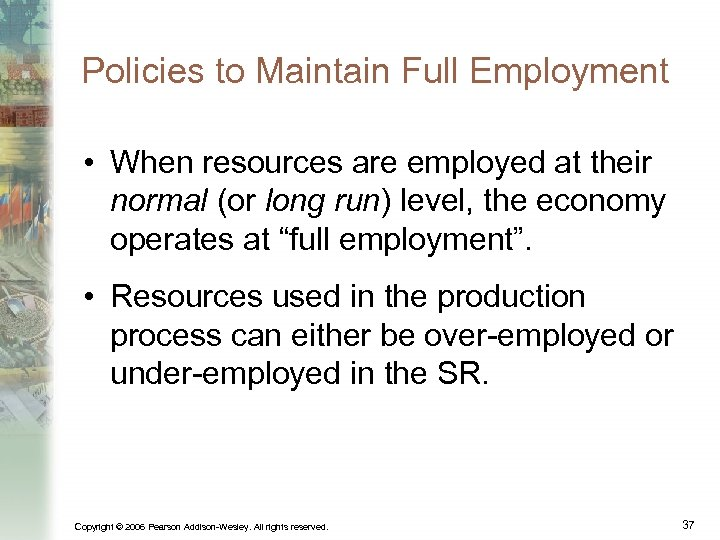 Policies to Maintain Full Employment • When resources are employed at their normal (or