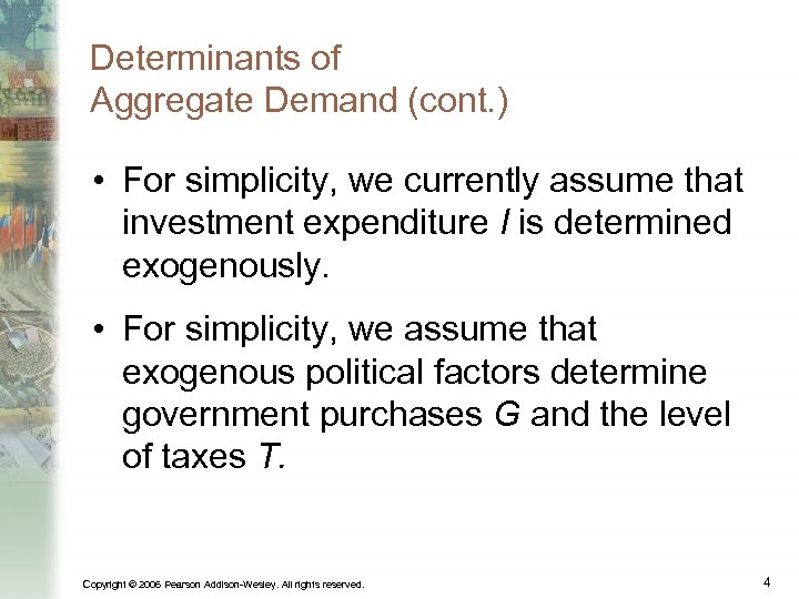 Determinants of Aggregate Demand (cont. ) • For simplicity, we currently assume that investment
