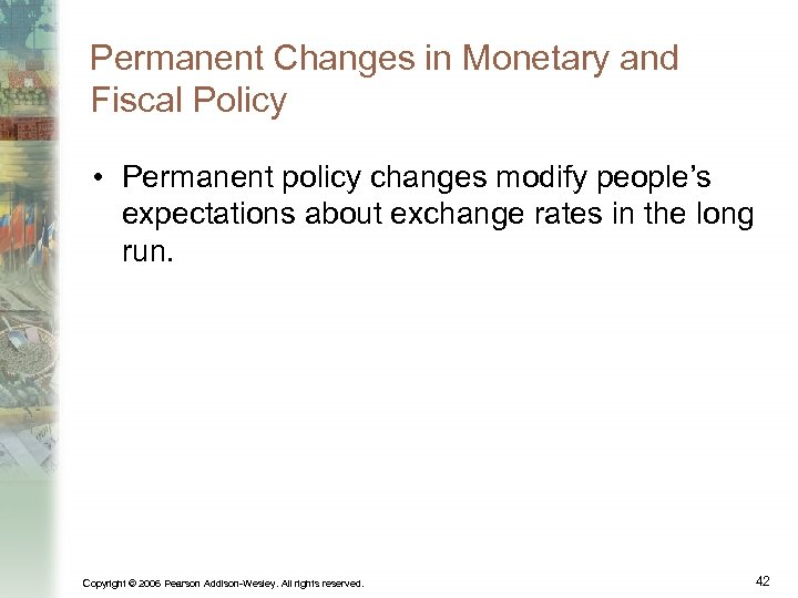 Permanent Changes in Monetary and Fiscal Policy • Permanent policy changes modify people's expectations