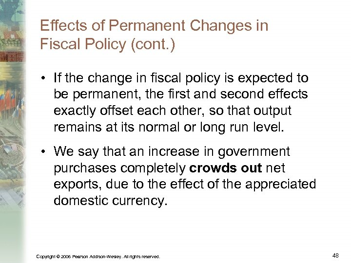 Effects of Permanent Changes in Fiscal Policy (cont. ) • If the change in