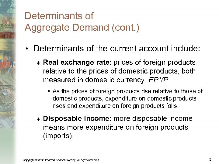 Determinants of Aggregate Demand (cont. ) • Determinants of the current account include: ¨