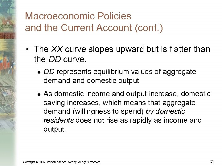 Macroeconomic Policies and the Current Account (cont. ) • The XX curve slopes upward