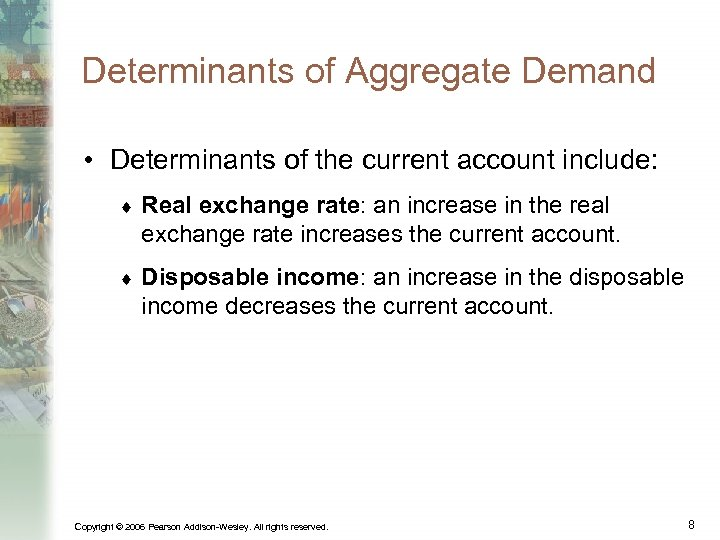 Determinants of Aggregate Demand • Determinants of the current account include: ¨ Real exchange