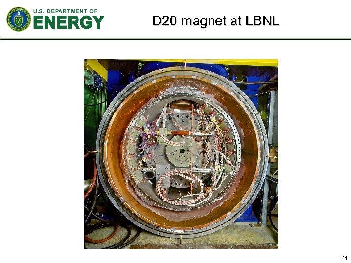 D 20 magnet at LBNL 11