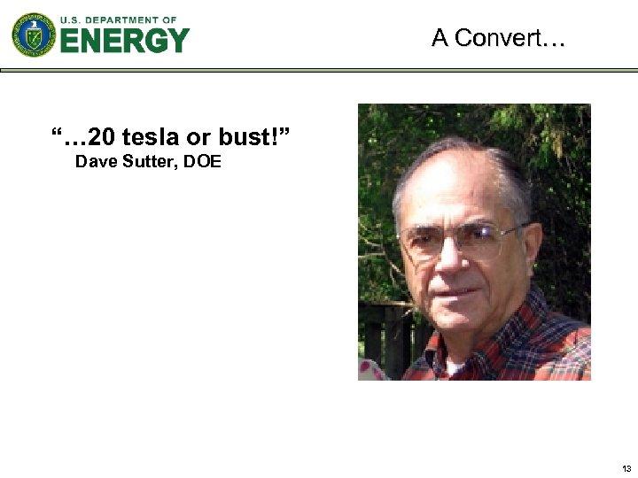 """A Convert… """"… 20 tesla or bust!"""" Dave Sutter, DOE 13"""
