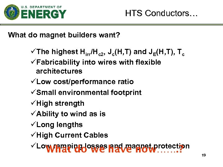 HTS Conductors… What do magnet builders want? üThe highest Hirr/Hc 2, Jc(H, T) and