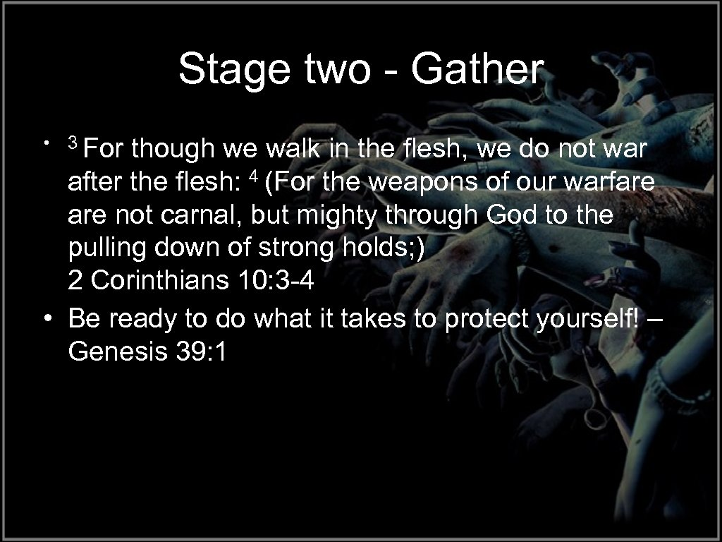 Stage two - Gather • 3 For though we walk in the flesh, we
