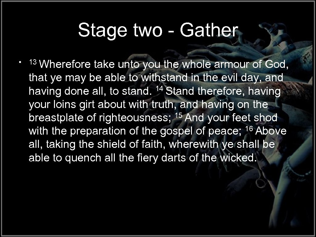 Stage two - Gather • 13 Wherefore take unto you the whole armour of