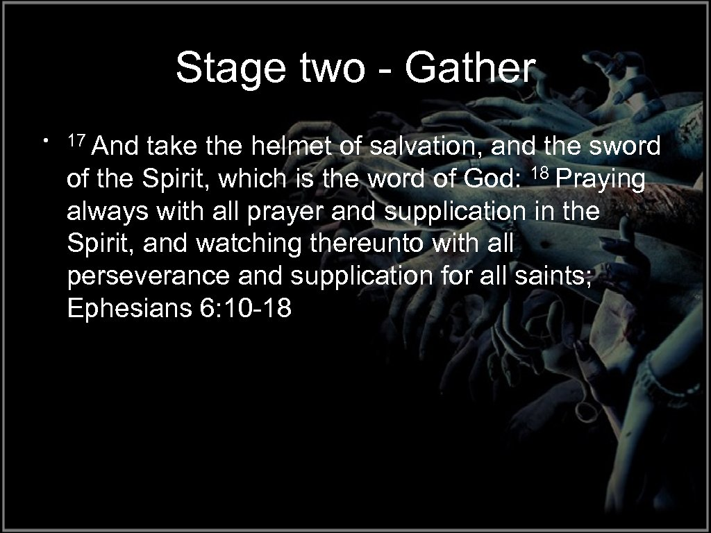 Stage two - Gather • 17 And take the helmet of salvation, and the
