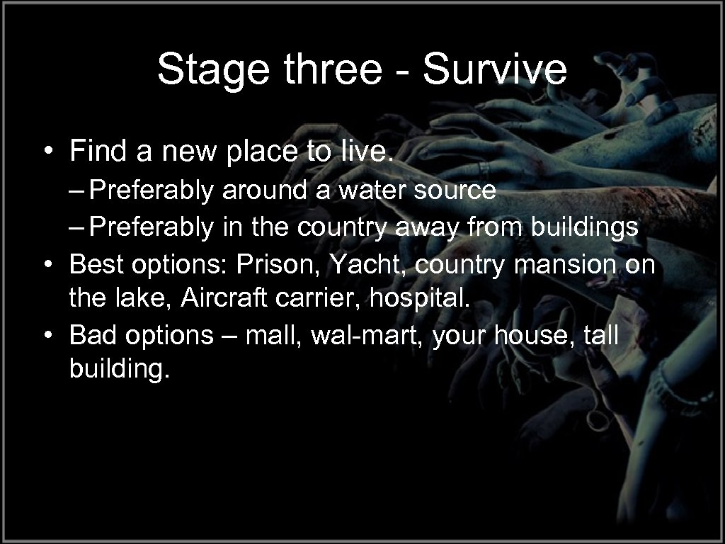 Stage three - Survive • Find a new place to live. – Preferably around