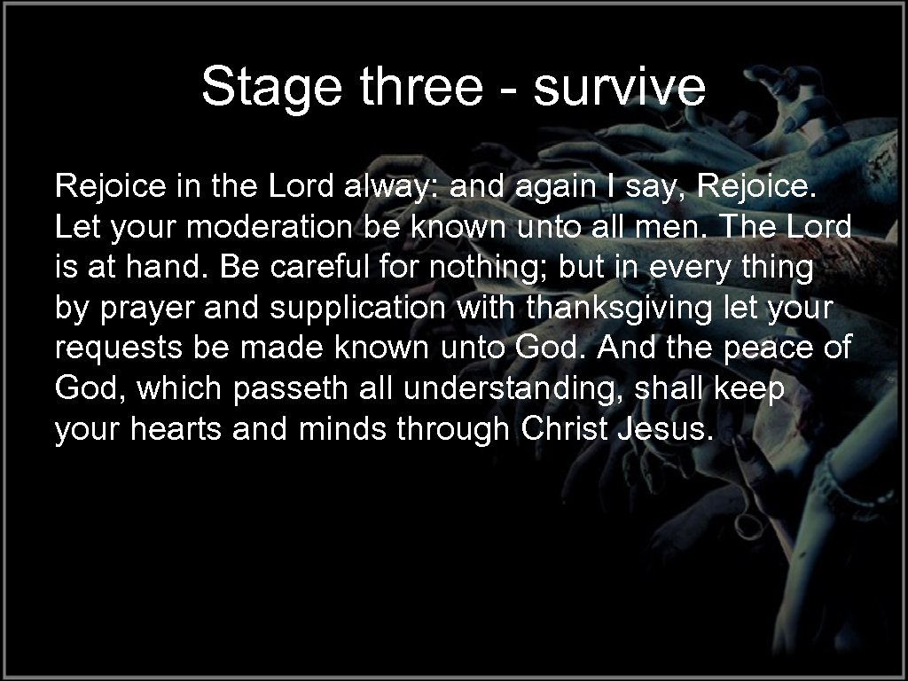 Stage three - survive Rejoice in the Lord alway: and again I say, Rejoice.