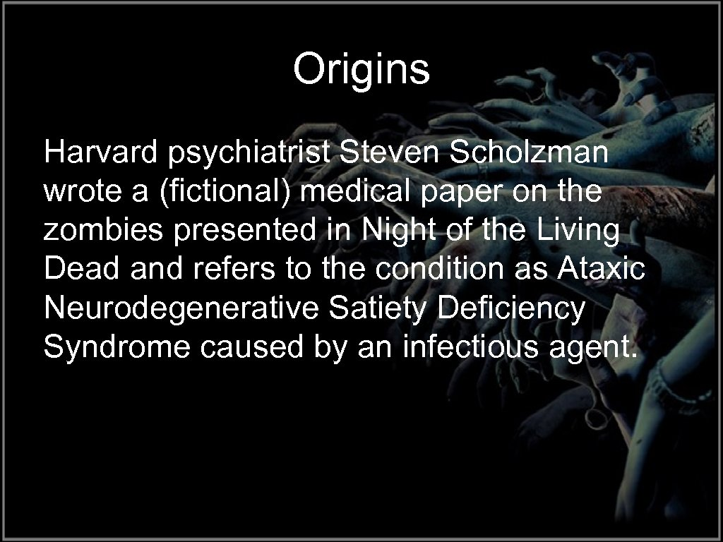Origins Harvard psychiatrist Steven Scholzman wrote a (fictional) medical paper on the zombies presented