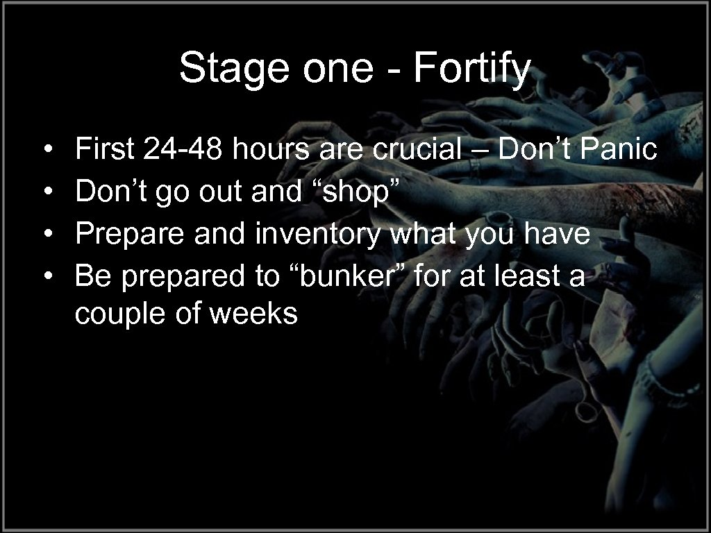 Stage one - Fortify • • First 24 -48 hours are crucial – Don't