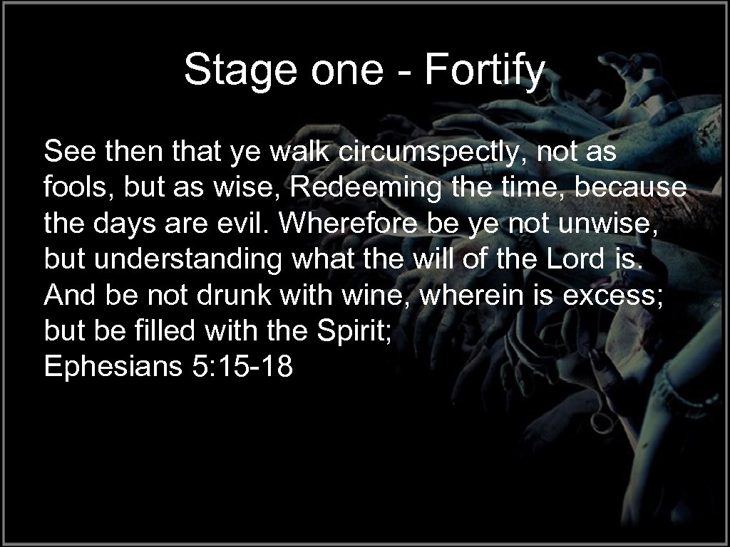 Stage one - Fortify See then that ye walk circumspectly, not as fools, but