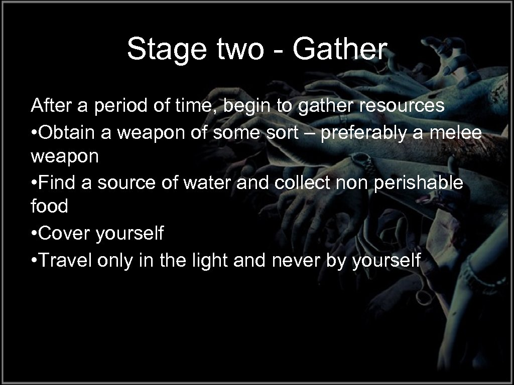 Stage two - Gather After a period of time, begin to gather resources •