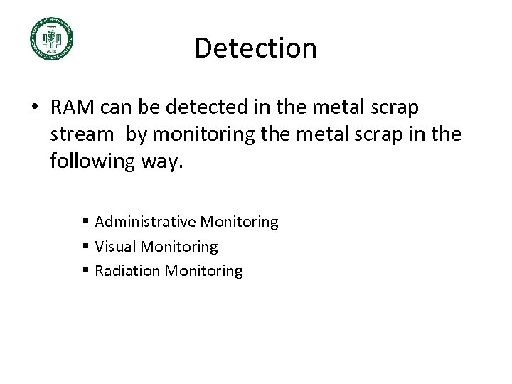 Detection • RAM can be detected in the metal scrap stream by monitoring the