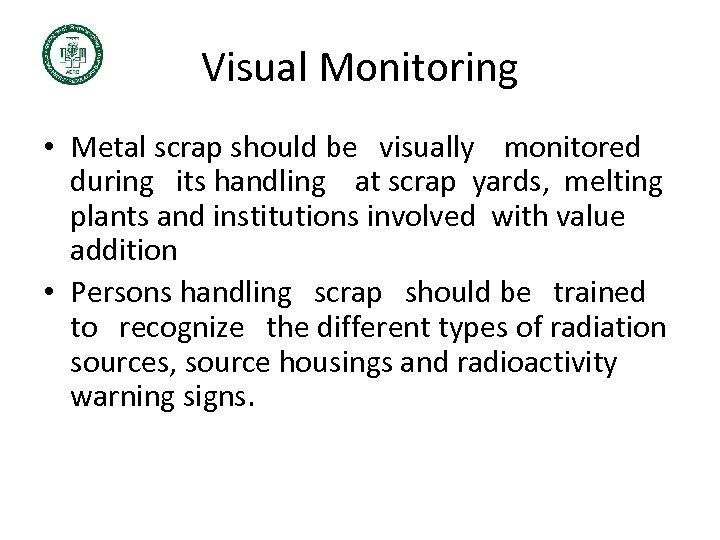 Visual Monitoring • Metal scrap should be visually monitored during its handling at scrap