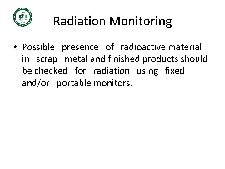 Radiation Monitoring • Possible presence of radioactive material in scrap metal and finished products