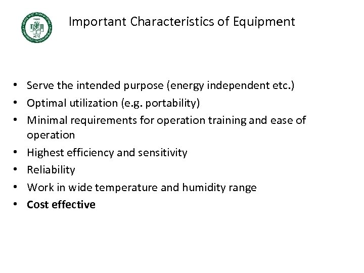 Important Characteristics of Equipment • Serve the intended purpose (energy independent etc. ) •