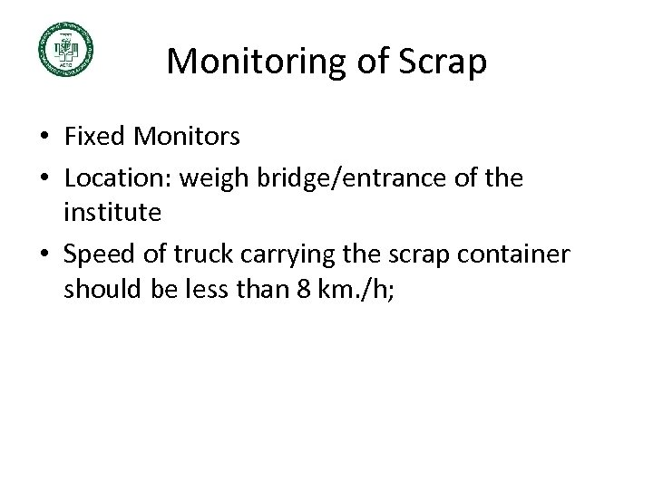Monitoring of Scrap • Fixed Monitors • Location: weigh bridge/entrance of the institute •