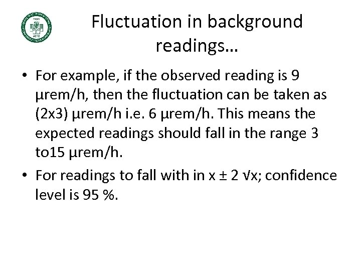 Fluctuation in background readings… • For example, if the observed reading is 9 µrem/h,