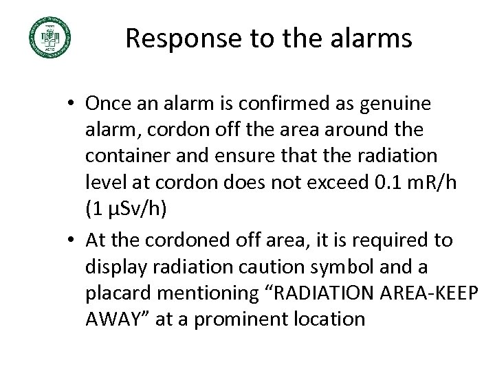Response to the alarms • Once an alarm is confirmed as genuine alarm, cordon