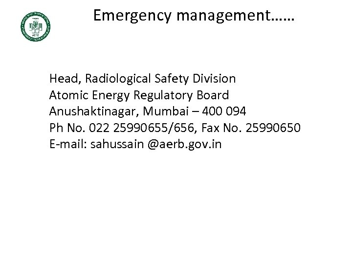Emergency management…… Head, Radiological Safety Division Atomic Energy Regulatory Board Anushaktinagar, Mumbai – 400