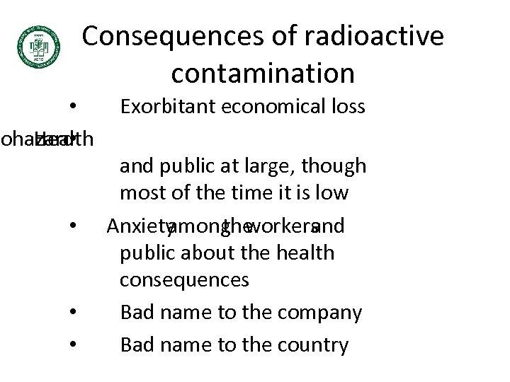 Consequences of radioactive contamination • Exorbitant economical loss to Health hazard • and public