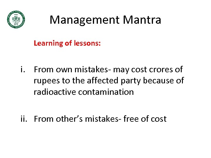 Management Mantra Learning of lessons: i. From own mistakes- may cost crores of rupees