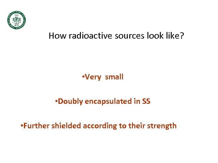 How radioactive sources look like? • Very small • Doubly encapsulated in SS •