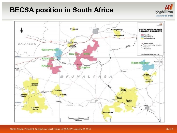 BECSA position in South Africa Manie Dreyer, President, Energy Coal South Africa Ltd (BECSA),