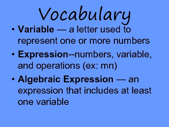 Vocabulary • Variable — a letter used to represent one or more numbers •