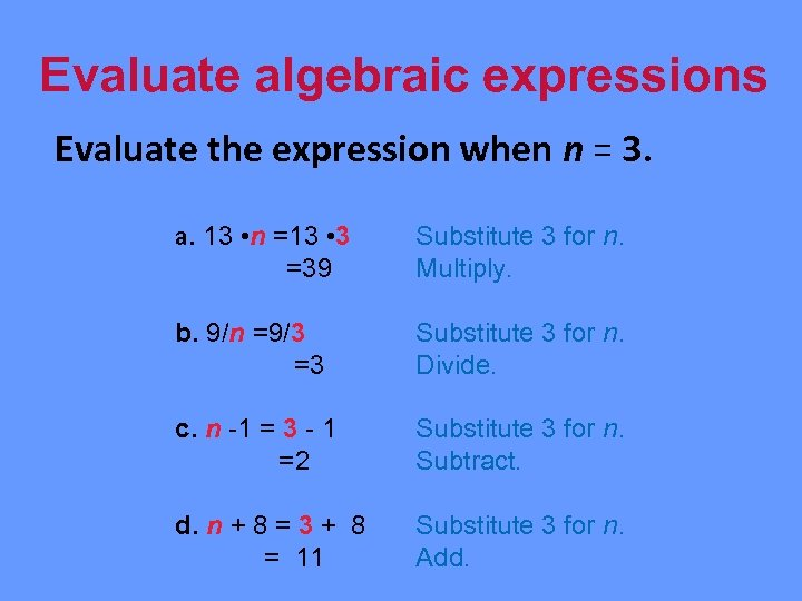 Evaluate algebraic expressions Evaluate the expression when n = 3. a. 13 • n