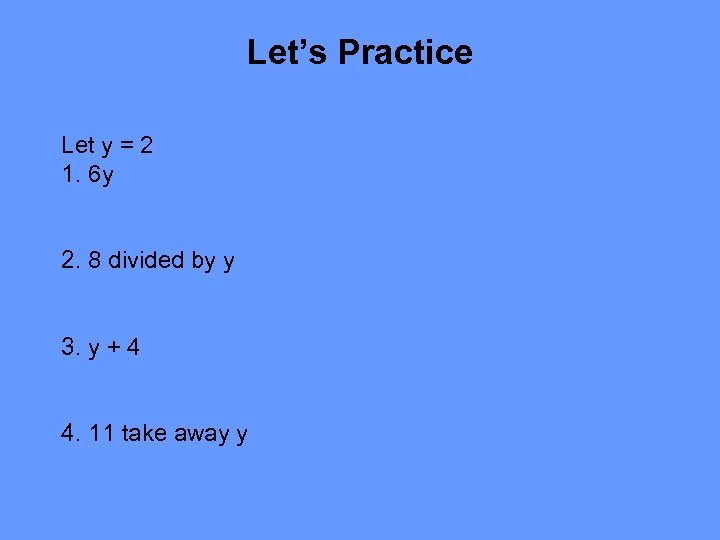 Let's Practice Let y = 2 1. 6 y 2. 8 divided by y