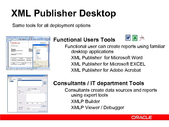 XML Publisher Desktop Same tools for all deployment options Functional Users Tools Functional user