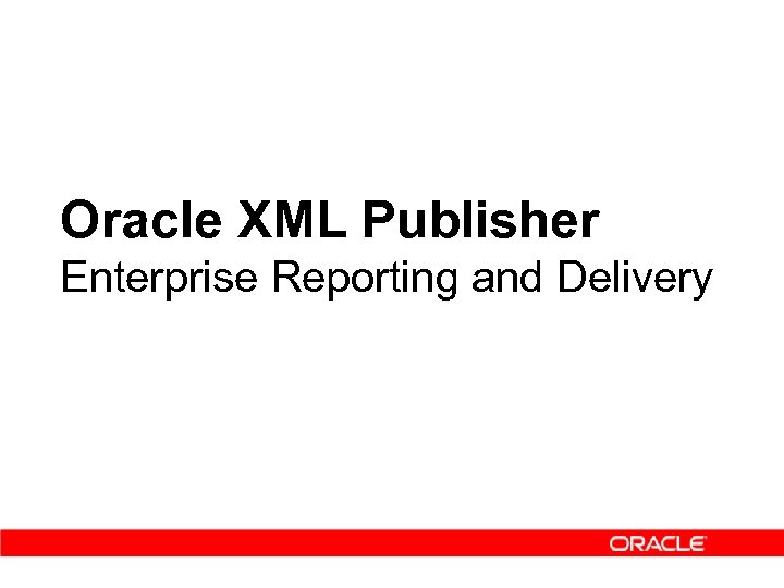 Oracle XML Publisher Enterprise Reporting and Delivery Tim Dexter & Klaus Fabian Applications Technology