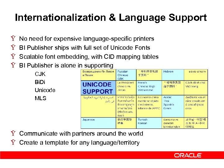 Internationalization & Language Support Ÿ Ÿ No need for expensive language-specific printers BI Publisher