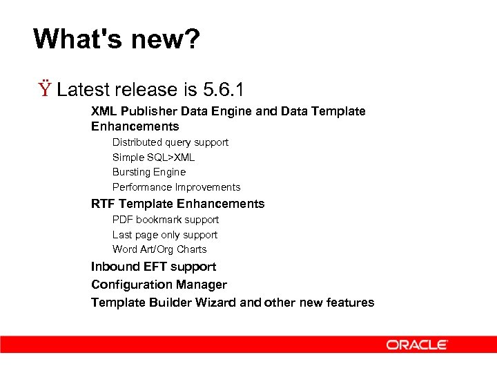 What's new? Ÿ Latest release is 5. 6. 1 – XML Publisher Data Engine