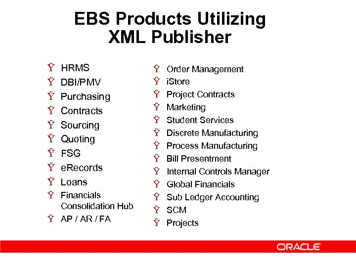 EBS Products Utilizing XML Publisher Ÿ Ÿ Ÿ Ÿ Ÿ HRMS DBI/PMV Purchasing Contracts