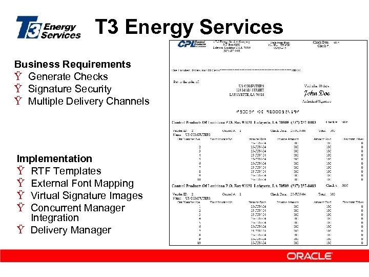 T 3 Energy Services Business Requirements Ÿ Generate Checks Ÿ Signature Security Ÿ Multiple