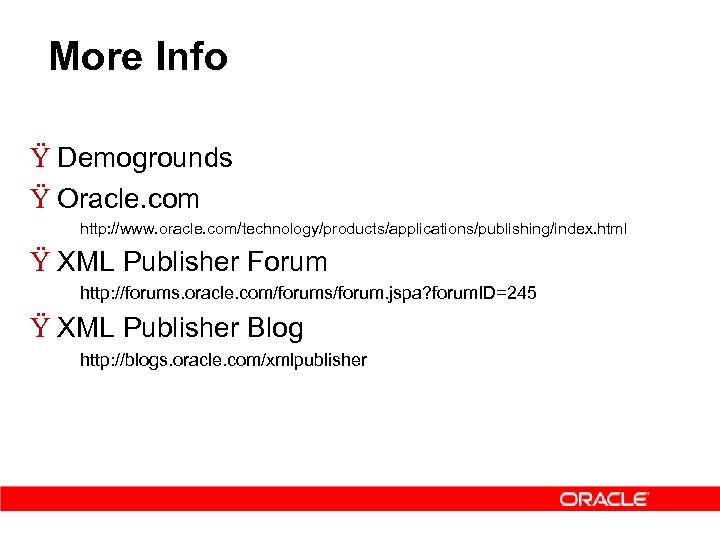 More Info Ÿ Demogrounds Ÿ Oracle. com http: //www. oracle. com/technology/products/applications/publishing/index. html Ÿ XML