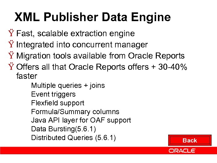 XML Publisher Data Engine Ÿ Fast, scalable extraction engine Ÿ Integrated into concurrent manager