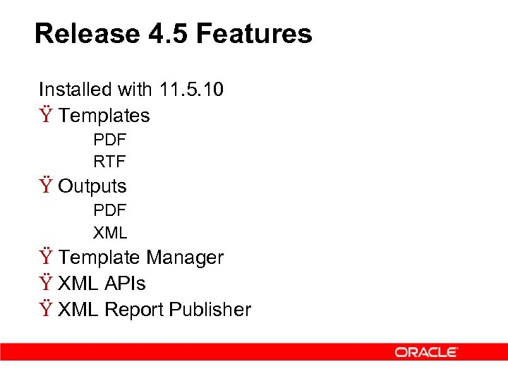 Release 4. 5 Features Installed with 11. 5. 10 Ÿ Templates – – PDF