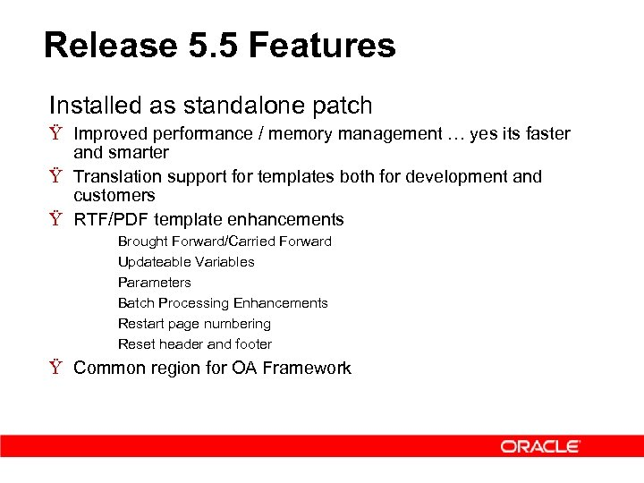 Release 5. 5 Features Installed as standalone patch Ÿ Improved performance / memory management