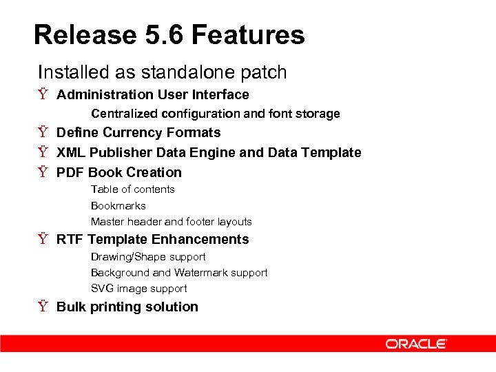 Release 5. 6 Features Installed as standalone patch Ÿ Administration User Interface – Centralized