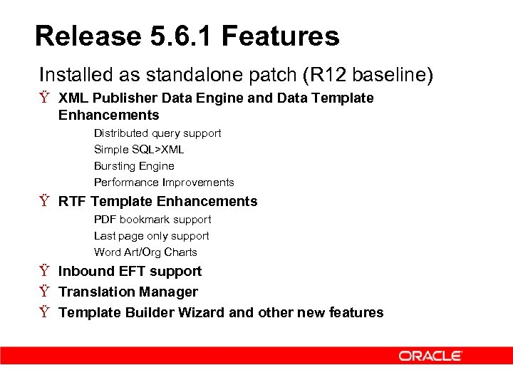 Release 5. 6. 1 Features Installed as standalone patch (R 12 baseline) Ÿ XML