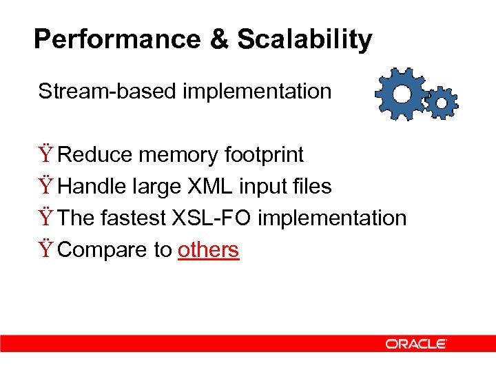 Performance & Scalability Stream-based implementation Ÿ Reduce memory footprint Ÿ Handle large XML input