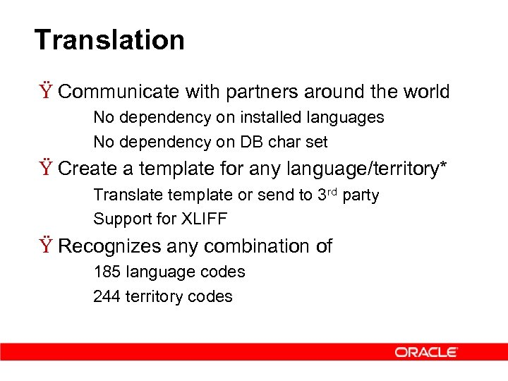 Translation Ÿ Communicate with partners around the world – – No dependency on installed