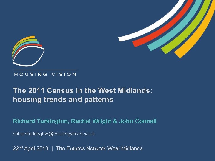 The 2011 Census in the West Midlands: housing trends and patterns Richard Turkington, Rachel