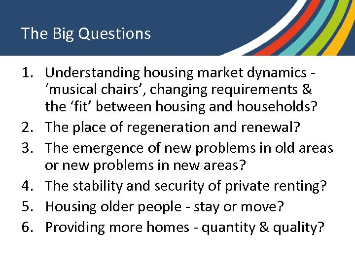 The Big Questions 1. Understanding housing market dynamics 'musical chairs', changing requirements & the